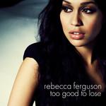 Too Good To Lose (Cd Single) Rebecca Ferguson