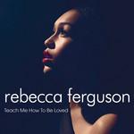 Teach Me How To Be Loved (Cd Single) Rebecca Ferguson