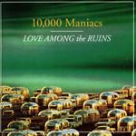 Love Among The Ruins 10000 Maniacs