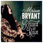 Raised In Rain Miriam Bryant