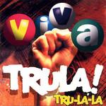 Viva Trula Tru-La-la