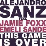 This Game Is Over (Featuring Emeli Sande & Jamie Foxx) (Cd Single) Alejandro Sanz