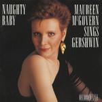 Naughty Baby: Maureen Mcgovern Sings Gershwin Maureen Mcgovern
