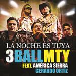 La Noche Es Tuya (Featuring Gerardo Ortiz & America Sierra) (Cd Single) 3ballmty