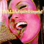 A Quien Le Importa? (Cd Single) Thalia