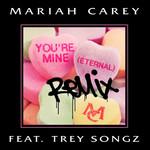 You're Mine (Eternal) (Featuring Trey Songz) (Remix) (Cd Single) Mariah Carey