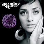 Blues Ain't Nothing But A Good Woman Gone Bad Jasmine Kara