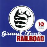 10 Great Songs Grand Funk Railroad