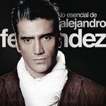 Lo Esencial De Alejandro Fernandez Alejandro Fernandez