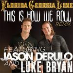 This Is How We Roll (Featuring Jason Derulo & Luke Bryan) (Remix) (Cd Single) Florida Georgia Line