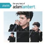 Playlist: The Very Best Of Adam Lambert Adam Lambert