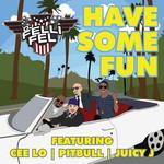 Have Some Fun (Featuring Cee Lo, Pitbull & Juicy J) (Cd Single) Dj Felli Fel