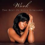 Work: The Best Of Kelly Rowland Kelly Rowland