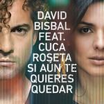 Si Aun Te Quieres Quedar (Featuring Cuca Roseta) (Cd Single) David Bisbal