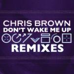 Don't Wake Me Up (Remixes) (Ep) Chris Brown