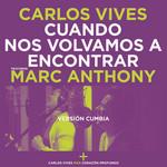 Cuando Nos Volvamos A Encontrar (Featuring Marc Anthony) (Version Cumbia) (Cd Single) Carlos Vives