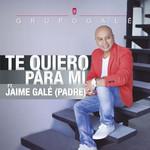 Te Quiero Para Mi (Featuring Jaime Gale) (Cd Single) Grupo Gale