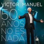 50 Años No Es Nada Victor Manuel