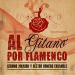 Al Gitano Por Flamenco Geromo Amador & Hector Romero Ensamble