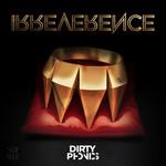 Irreverence Dirtyphonics