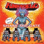 First Ya Gotta Shake The Gate Funkadelic