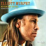Never Say Never (The Best Of 1995-2005) Elliott Murphy