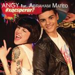 Por Que Esperar? (Featuring Abraham Mateo) (Cd Single) Angy