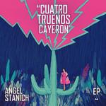 Cuatro Truenos Cayeron (Ep) Angel Stanich