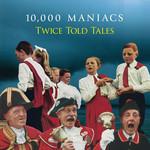 Twice Told Tales 10000 Maniacs
