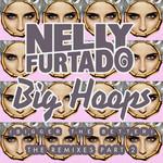 Big Hoops (Bigger The Better) (The Remixes, Part 2) (Ep) Nelly Furtado