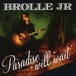 Paradise Will Wait Brolle Jr
