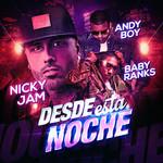 Desde Esta Noche (Featuring Andy Boy & Baby Ranks) (Cd Single) Nicky Jam