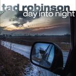 Day Into Night Tad Robinson