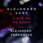 A Que No Me Dejas (Featuring Alejandro Fernandez) (Cd Single) Alejandro Sanz