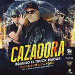 Cazadora (Featuring Galante El Emperador & Yomo) (Cd Single) Braulio Truck Macar