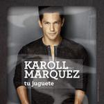 Tu Juguete (Cd Single) Karoll Marquez