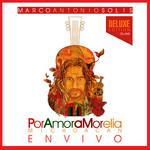 Por Amor A Morelia: Michoacan En Vivo Marco Antonio Solis