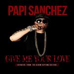 Give Me Your Love (Cd Single) Papi Sanchez