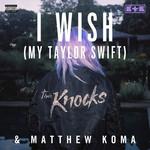 I Wish (My Taylor Swift) (The Knocks & Matthew Koma) (Cd Single) The Knocks