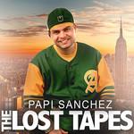 The Lost Tapes Papi Sanchez