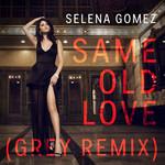 Same Old Love (Grey Remix) (Cd Single) Selena Gomez