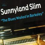 The Blues Wailed In Berkeley Sunnyland Slim