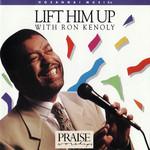 Lift Him Up Ron Kenoly