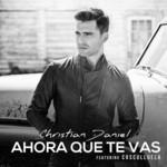 Ahora Que Te Vas (Featuring Cosculluela) (Cd Single) Christian Daniel