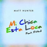 Mi Chica Esta Loca (Featuring Pitbull) (Cd Single) Matt Hunter