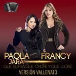 Que Sufra, Que Chupe Y Que Llore (Featuring Francy) (Version Vallenato) (Cd Single) Paola Jara