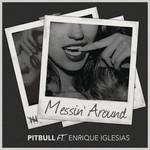 Messin' Around (Featuring Enrique Iglesias) (Cd Single) Pitbull