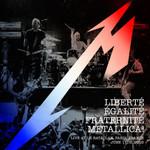 Liberte, Egalite, Fraternite, Metallica! Metallica
