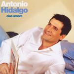 Ciao Amore Antonio Hidalgo
