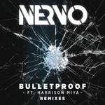 Bulletproof (Featuring Harrison Miya) (Remixes) (Ep) Nervo